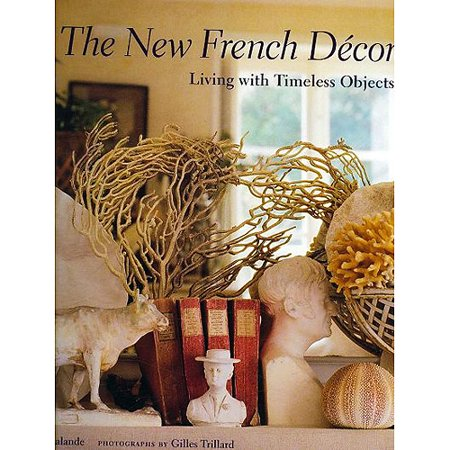 The New French Decor Living With Timeless Objects