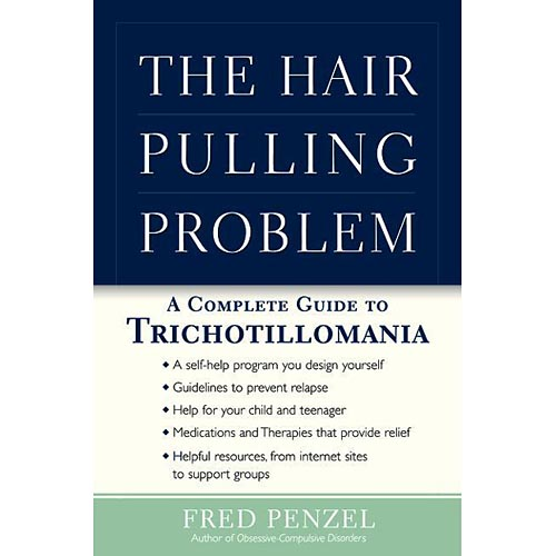 The Hair-Pulling Problem: A Complete Guide to Trichotillomania