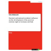 Fascism's and national socialism's influence on the development of the post-war extreme right in Germany and Italy - eBook