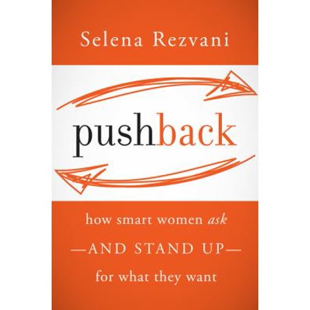 Pushback  How Smart Women Ask And Stand Up For What They Want
