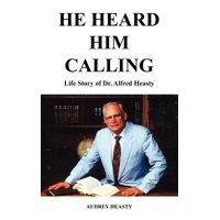 He Heard Him Calling : Life Story of Dr. Alfred Heasty