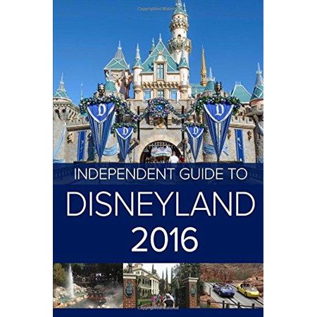 The Independent Guide To Disneyland 2016