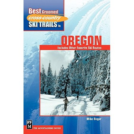 Best Groomed Cross-Country Ski Trails in Oregon : Includes Other Favorite Ski