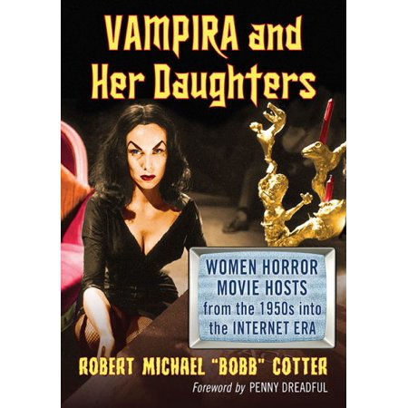 Vampira and Her Daughters : Women Horror Movie Hosts from the 1950s Into the Internet Era