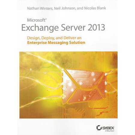 Microsoft Exchange Server 2013 : Design, Deploy and Deliver an Enterprise Messaging Solution (Exchange 2010 Enterprise)