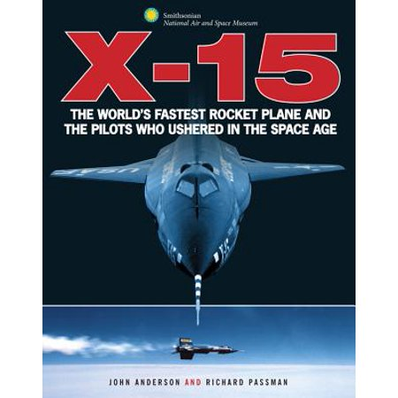 X-15 : The World's Fastest Rocket Plane and the Pilots Who Ushered in the Space (Whos The Fastest Person In The World)