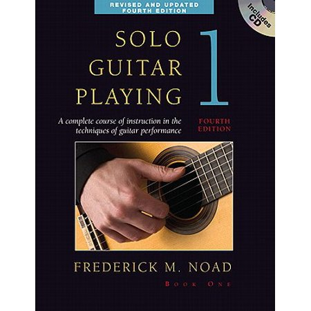 Solo Guitar Playing, Book 1 : A Complete Course of Instruction in the Techniques of Guitar