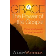Grace, the Power of the Gospel : It's Not What You Do, But What Jesus Did