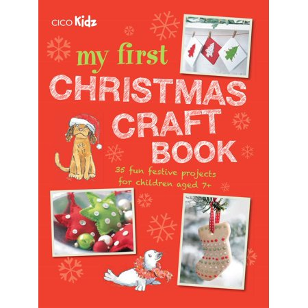My First Christmas Craft Book : 35 fun festive projects for children aged