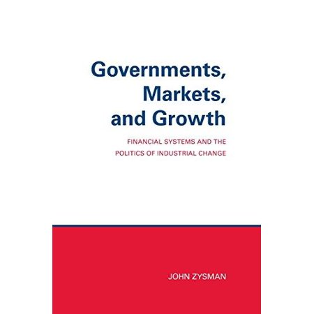Governments  Markets  And Growth  Financial Systems And Politics Of Industrial Change