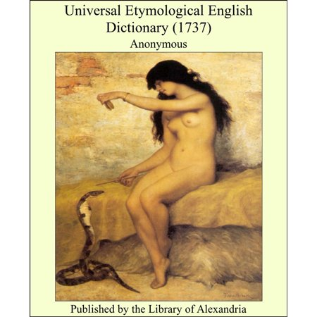 Universal Etymological English Dictionary (1737) - (A Comprehensive Etymological Dictionary Of The English Language)