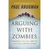 Arguing with Zombies: Economics, Politics, and the Fight for a Better Future (Hardcover)