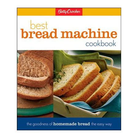 Betty Crocker Best Bread Machine Cookbook : The Goodness of Homemade Bread the Easy Way (Easy Homemade Halloween Crafts)
