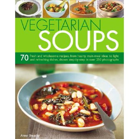 Halloween Food Ideas Main Dish (Vegetarian Soups : 70 Fresh and Wholesome Recipes, from Hearty Main-Meal Ideas to Light and Refreshing Dishes, Shown Step-By-Step in Over 250)
