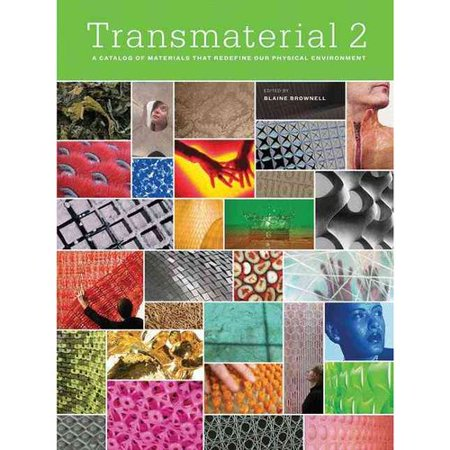 Transmaterial 2: A Catalog of Materials That Redifine Our Physical Environment