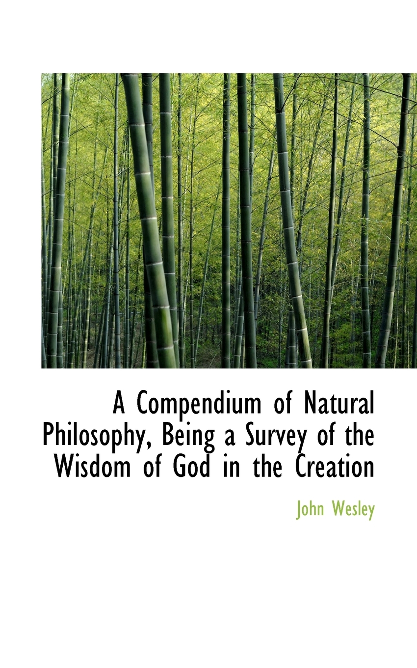 A Compendium of Natural Philosophy: Being a Survey of the Wisdom of God in the Creation