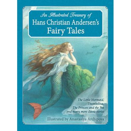 Fairy Tale Stories For Children (An Illustrated Treasury of Hans Christian Andersen's Fairy Tales : The Little Mermaid, Thumbelina, the Princess and the Pea and Many More Classic)