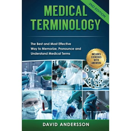 Medical Terminology: The Best and Most Effective Way to Memorize, Pronounce and Understand Medical Terms: Second Edition (Best Way To Memorize Words)