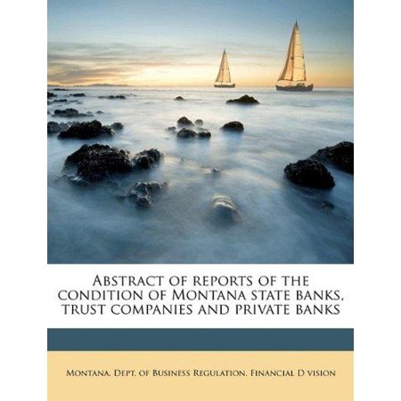 Abstract Of Reports Of The Condition Of Montana State Banks  Trust Companies And Private Banks Volume 1930 34