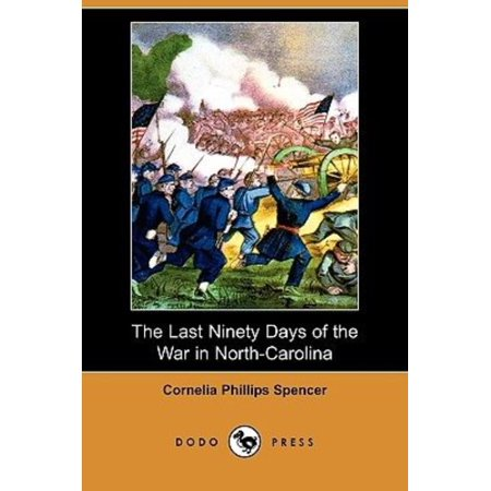Last Ninety Days of the War in North-Carolina (Dodo (Madame Press Died Last Week At Ninety)