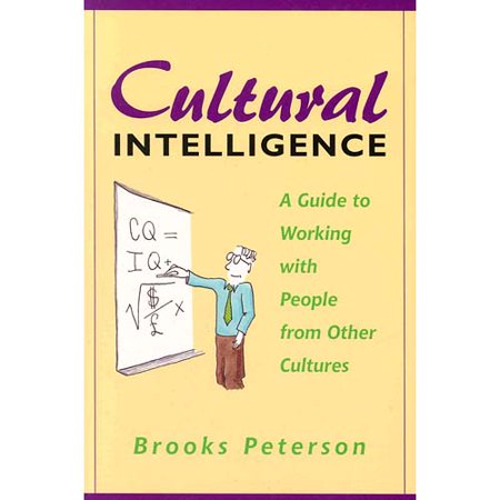 Cultural Intelligence: A Guide for Working With People from Other Cultures
