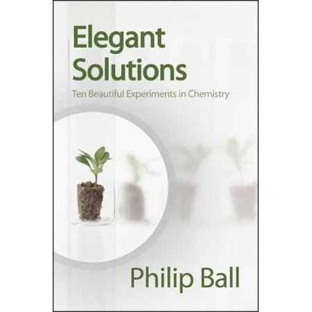 Elegant Solutions : Ten Beautiful Experiments in Chemistry