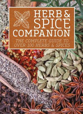 Herb & Spice Companion: The Complete Guide to Over 100 Herbs & Spices