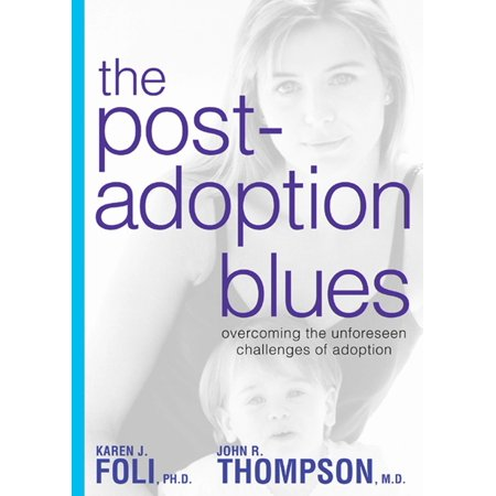 - The Post-Adoption Blues : Overcoming the Unforseen Challenges of Adoption
