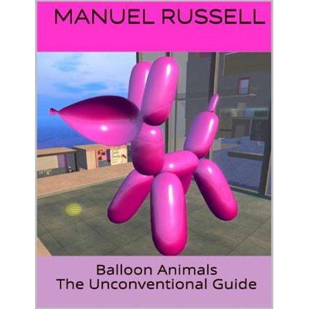 Balloon Animals: The Unconventional Guide - eBook Balloon Animals Book