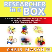 Researcher in a Box: A Guide for Students Both Young and Old on How to Research and Write a Well Thought Out Paper - Audiobook