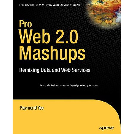 Pro Web 2.0 Mashups: Remixing Data and Web Services (Expert's Voice in Web (Voice Out Of Service Data In Service)
