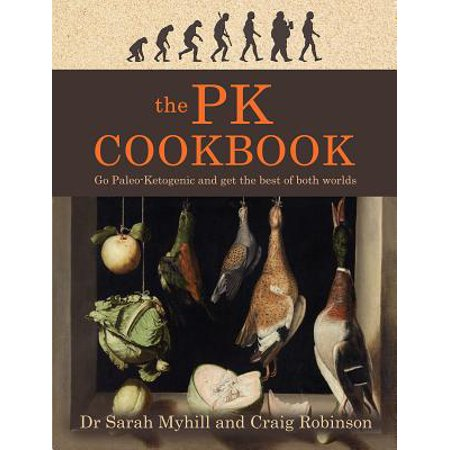 The Pk Cookbook : Go Paleo-Ketogenic and Get the Best of Both