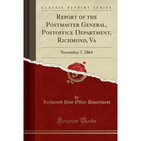 Report of the Postmaster General, Postoffice Department, Richmond, Va : November 7, 1864 (Classic Reprint) (Halloween Store Richmond Va)