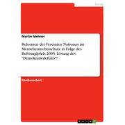 Reformen der Vereinten Nationen im Menschenrechtsschutz in Folge des Reformgipfels 2005. Lösung des 'Demokratiedefizits'? - eBook