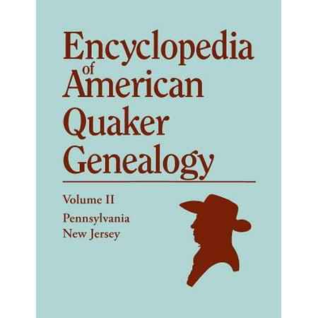 Encyclopedia of American Quaker Genealogy. Volume II : New Jersey [Salem and Burlington] and Pennsylvania [Philadelphia and Falls]. Containing Every (Encyclopedia Of American Quaker Genealogy Vol Iv)