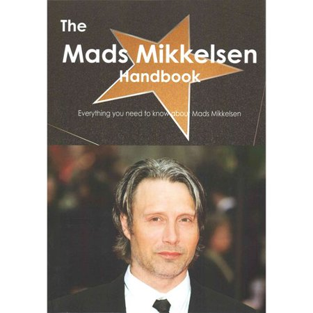 The Mads Mikkelsen Handbook  Everything You Need To Know About Mads Mikkelsen