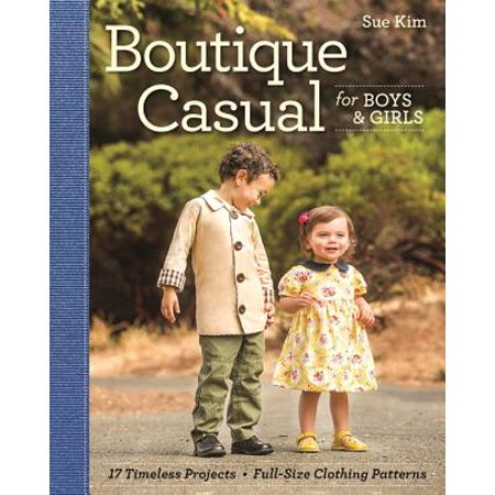 Boutique Casual for Boys & Girls: 17 Timeless Projects: Full-Size Clothing Patterns Size 12 Months to 5 Years (Sewing Projects For Boys)