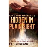 Kingdom Mysteries : Hidden in Plain Sight: Your Invitation to Access and Release Heaven's Provision (Hardcover)
