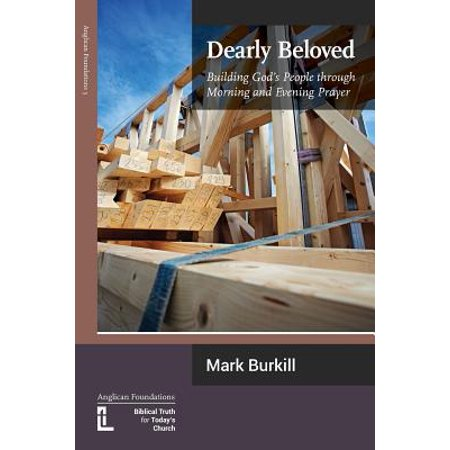 Dearly Beloved : Building God's People Through Morning and Evening