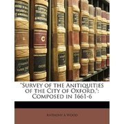 Survey of the Anitiquities of the City of Oxford, : Composed in 1661-6