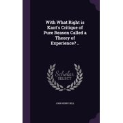 With What Right Is Kant's Critique of Pure Reason Called a Theory of Experience? ..
