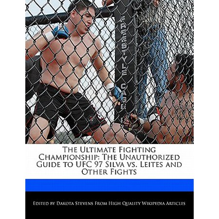 The Ultimate Fighting Championship: The Unauthorized Guide to Ufc 97 Silva vs. Leites and Other (Anderson Silva Vs Chris Weidman 2 Highlights)