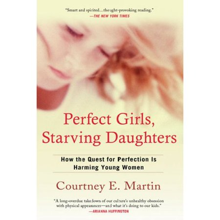 Perfect Girls  Starving Daughters  How The Quest For Perfection Is Harming Young Women