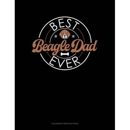 Best Beagle Dad Ever: Calligraphy Practice Paper (Best Paper For Calligraphy)