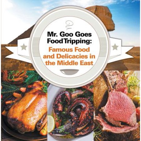 Mr. Goo Goes Food Tripping: Famous Food and Delicacies in the Middle East - eBook