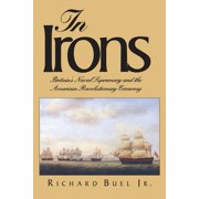 In Irons : Britain`s Naval Supremacy and the American Revolutionary Economy