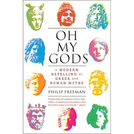 Oh My Gods : A Modern Retelling of Greek and Roman