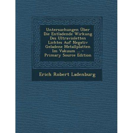Untersuchungen Uber Die Entladende Wirkung Des Ultravioletten Lichtes Auf Negativ Geladene Metallplatten Im Vakuum      German Edition