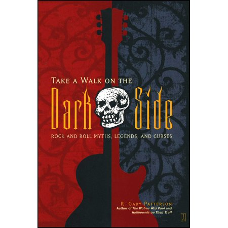 Take a Walk on the Dark Side : Rock and Roll Myths, Legends, and Curses