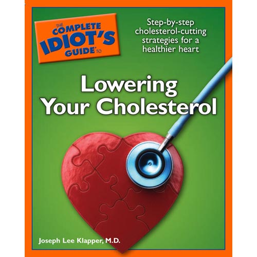 The Complete Idiot's Guide to Lowering Your Cholesterol